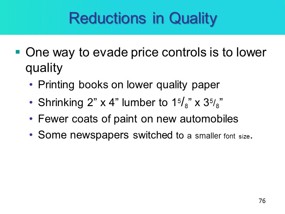 Reductions in Quality One way to evade price controls is to lower quality. Printing books on lower quality paper.