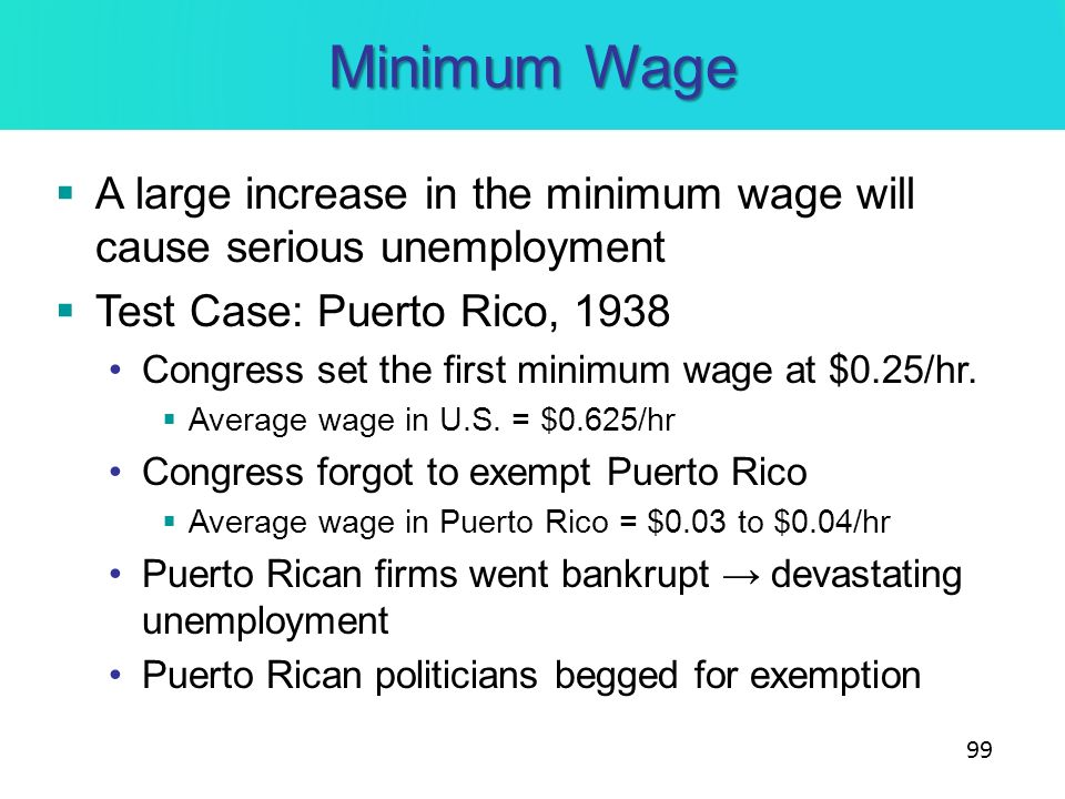 Minimum Wage A large increase in the minimum wage will cause serious unemployment. Test Case: Puerto Rico, 1938.