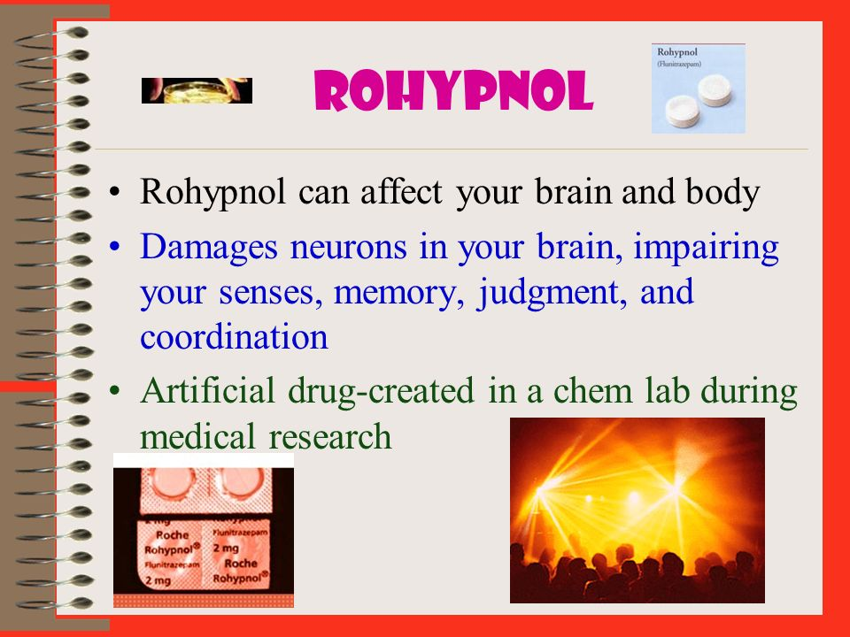 ROHYPNOL Rohypnol can affect your brain and body