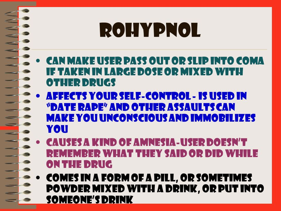 ROHYPNOLCan make user pass out or slip into coma if taken in large dose or mixed with other drugs.