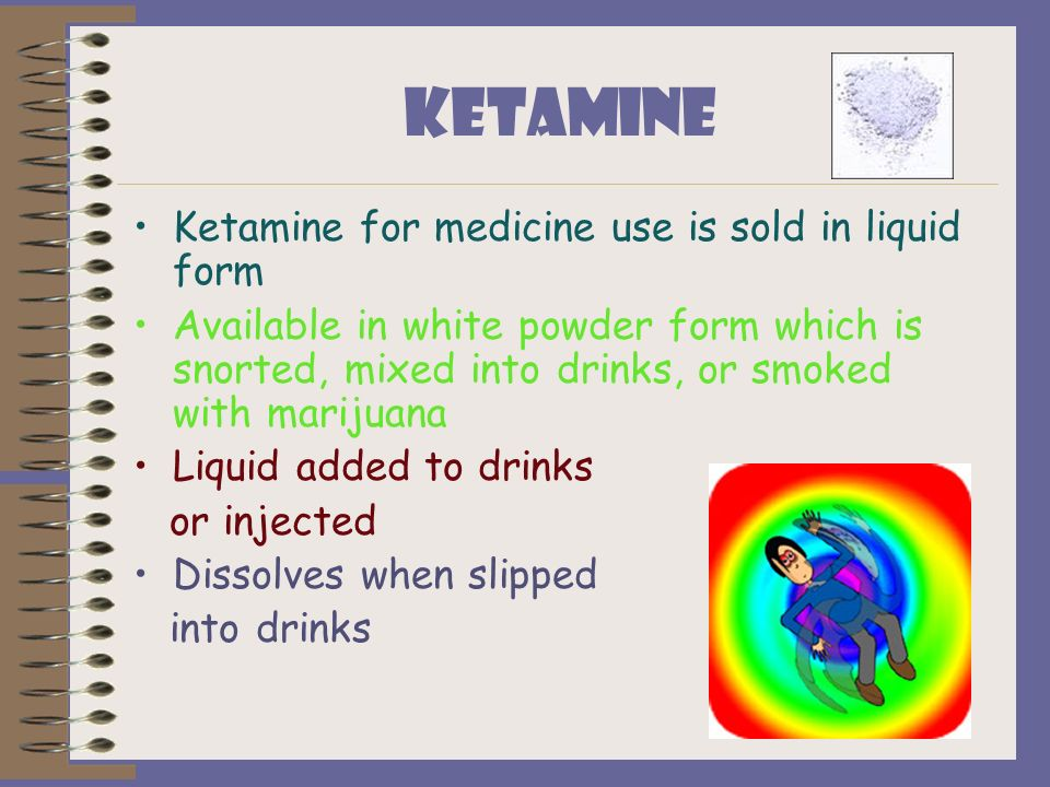 KETAMINE Ketamine for medicine use is sold in liquid form