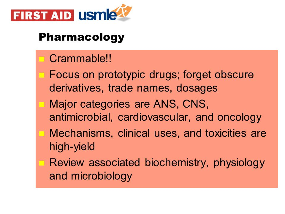 Pharmacology Crammable!! Focus on prototypic drugs; forget obscure derivatives, trade names, dosages.
