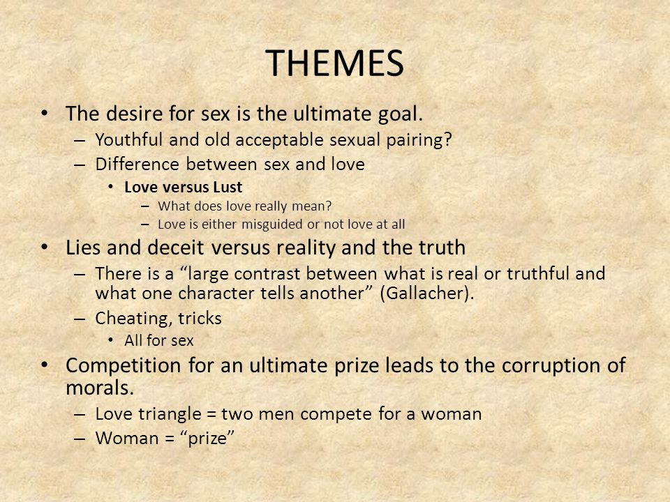 THEMES The desire for sex is the ultimate goal.
