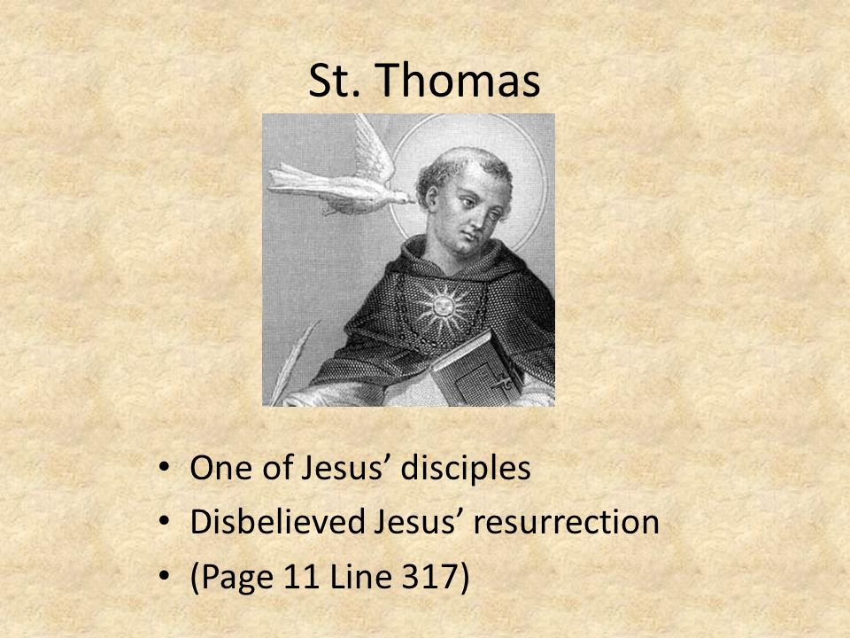 St. Thomas One of Jesus' disciples Disbelieved Jesus' resurrection