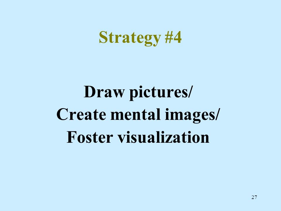 Strategy #4 Draw pictures/ Create mental images/ Foster visualization
