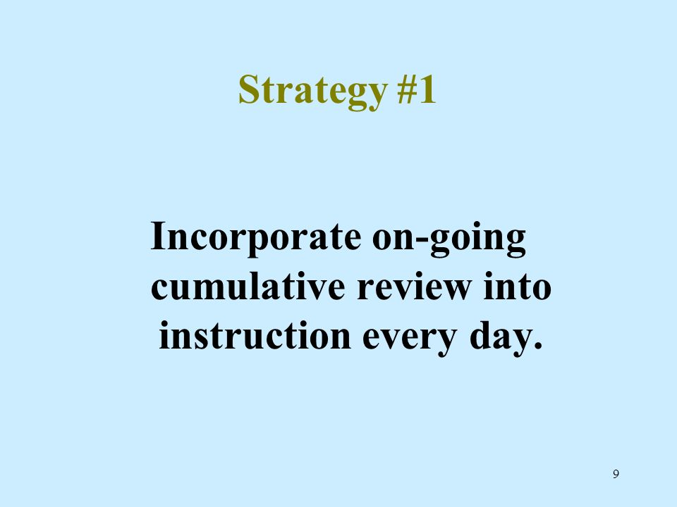 Incorporate on-going cumulative review into instruction every day.