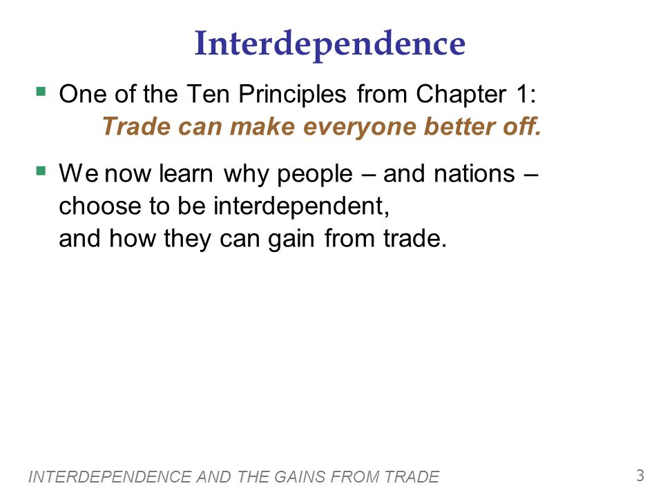 Interdependence One of the Ten Principles from Chapter 1: Trade can make everyone better off.