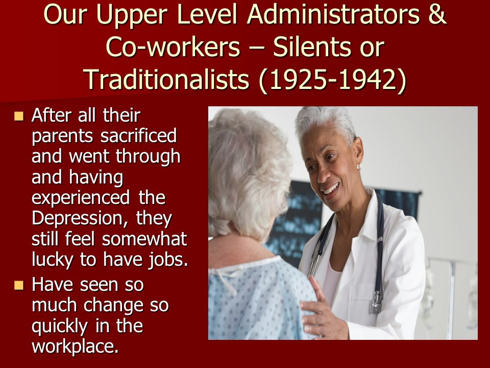 Our Upper Level Administrators & Co-workers – Silents or Traditionalists (1925-1942)