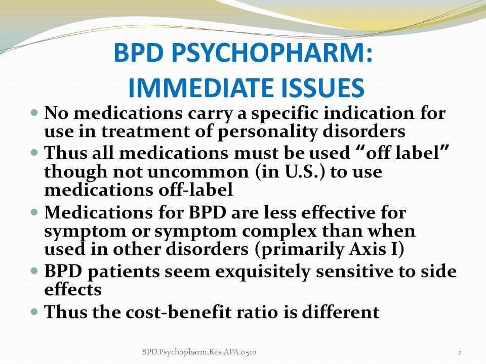 BPD PSYCHOPHARM: IMMEDIATE ISSUES