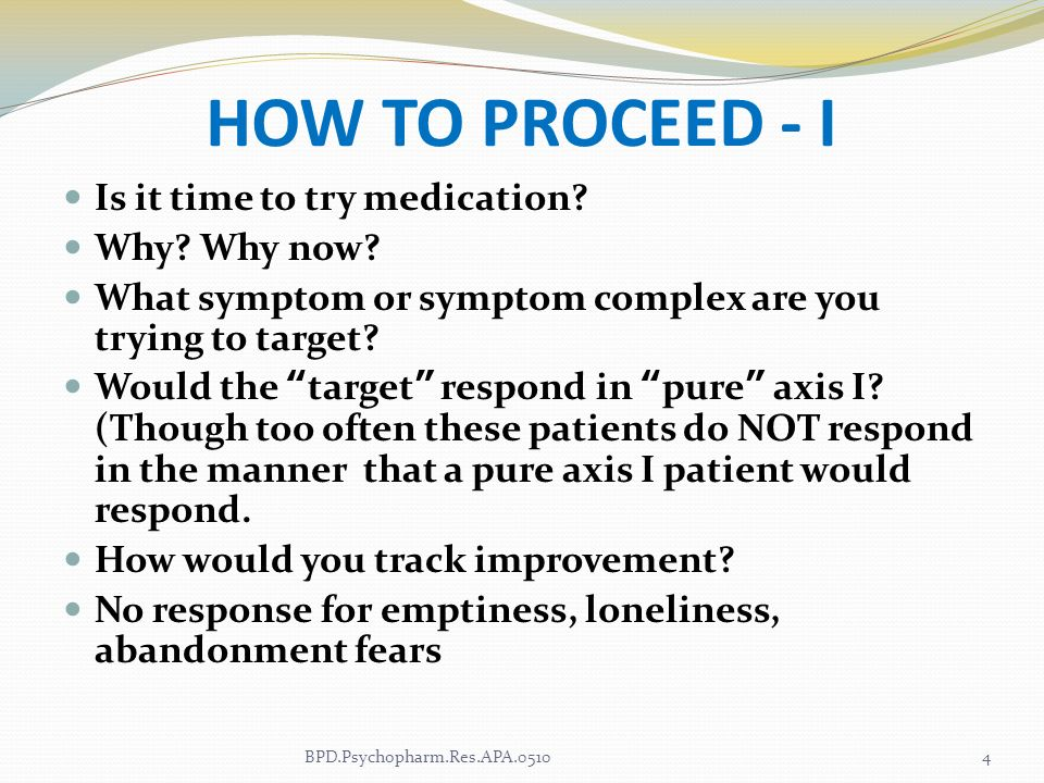 HOW TO PROCEED - I Is it time to try medication Why Why now