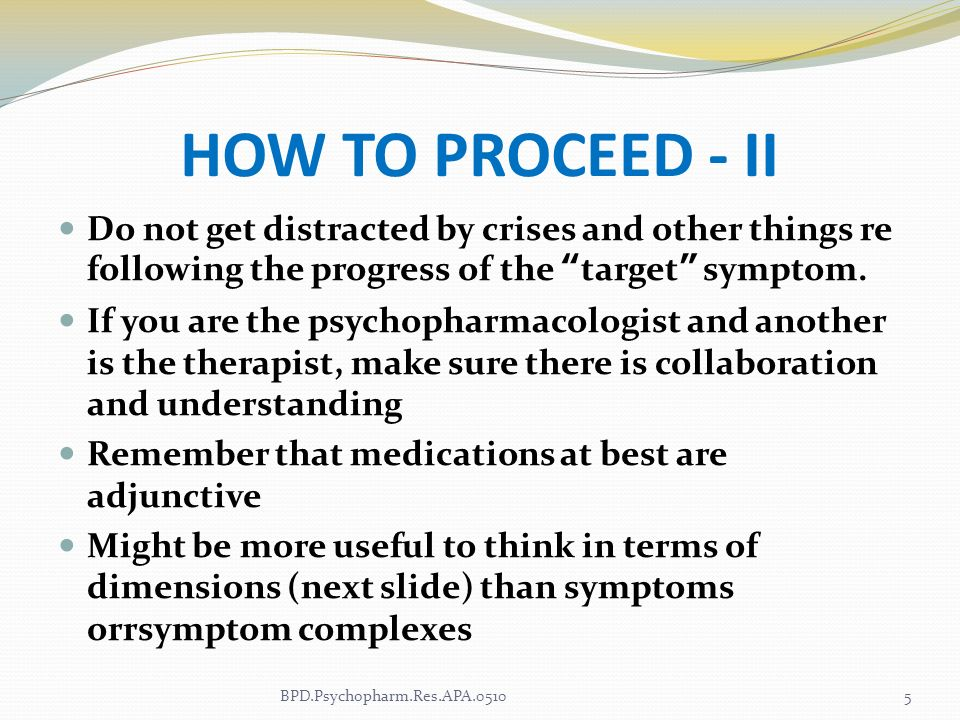 HOW TO PROCEED - IIDo not get distracted by crises and other things re following the progress of the target symptom.