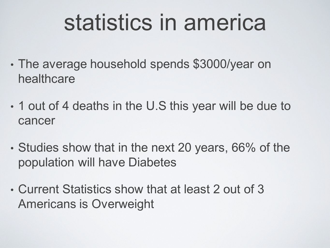 statistics in americaThe average household spends $3000/year on healthcare. 1 out of 4 deaths in the U.S this year will be due to cancer.