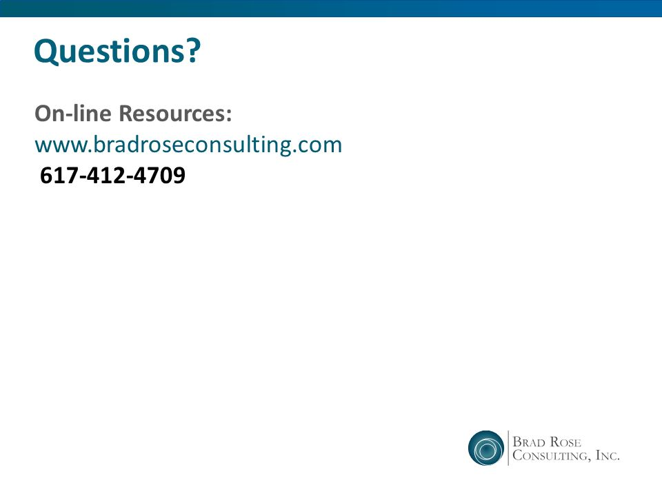 Questions On-line Resources: www.bradroseconsulting.com 617-412-4709