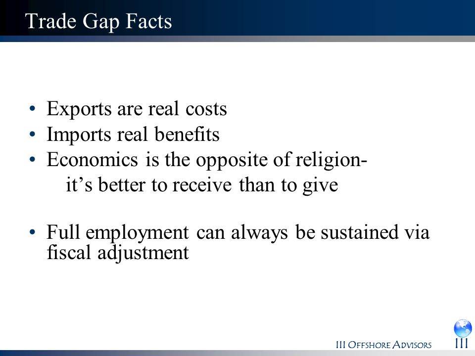 Trade Gap Facts Exports are real costs Imports real benefits