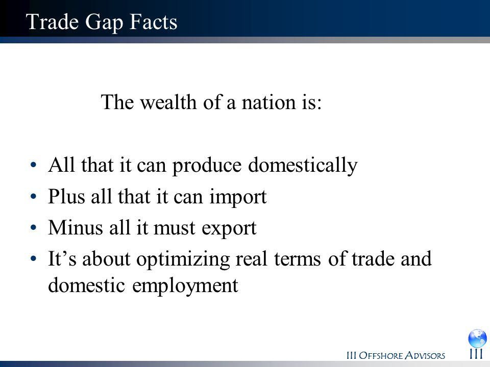 Trade Gap Facts The wealth of a nation is: