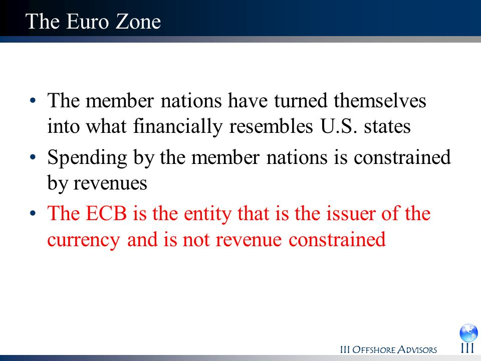 The Euro Zone The member nations have turned themselves into what financially resembles U.S. states.