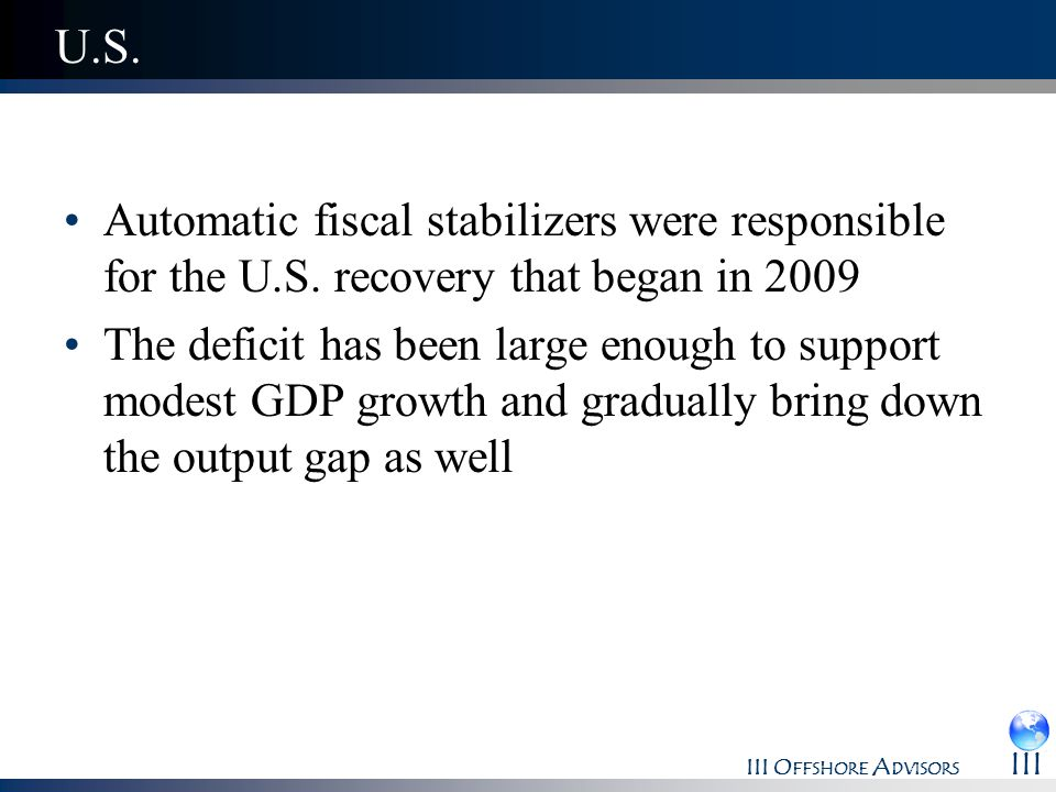 U.S. Automatic fiscal stabilizers were responsible for the U.S. recovery that began in 2009.