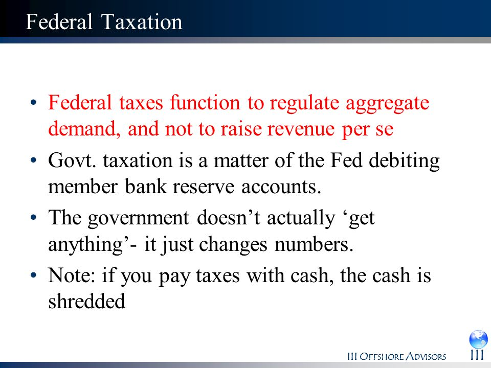 Federal Taxation Federal taxes function to regulate aggregate demand, and not to raise revenue per se.
