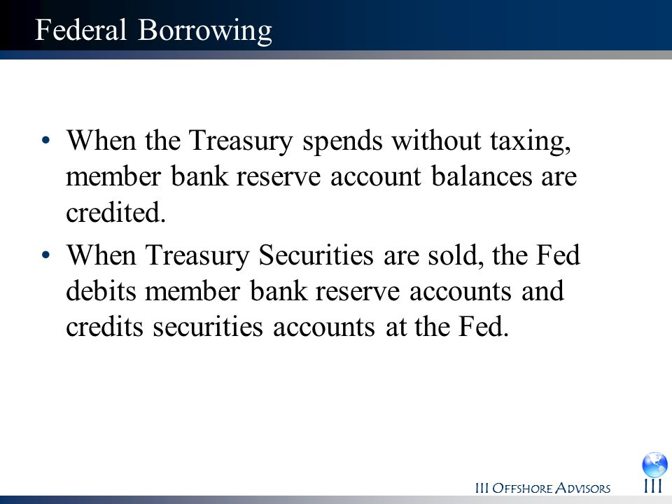 Federal BorrowingWhen the Treasury spends without taxing, member bank reserve account balances are credited.