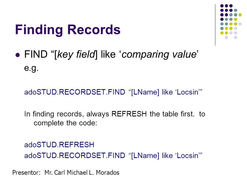 Finding Records FIND [key field] like 'comparing value' e.g.