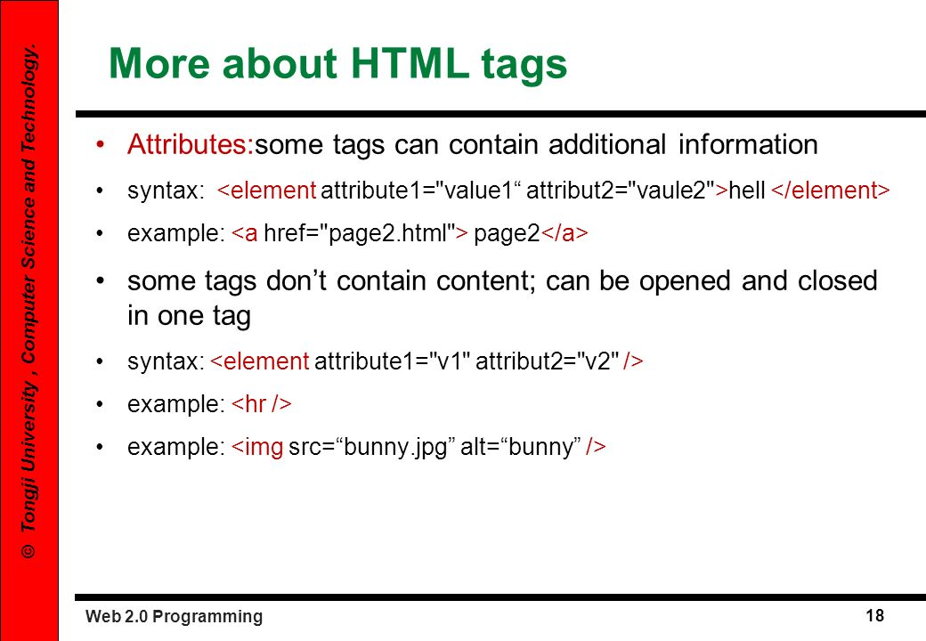 More about HTML tags Attributes:some tags can contain additional information.