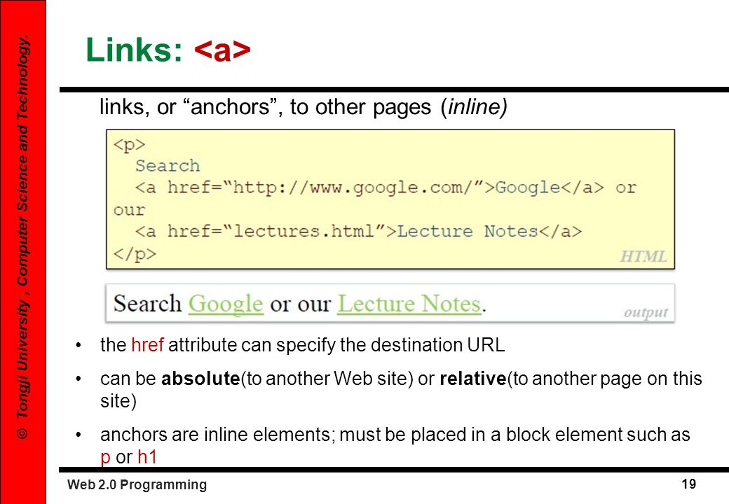 Links: <a> links, or anchors , to other pages (inline)