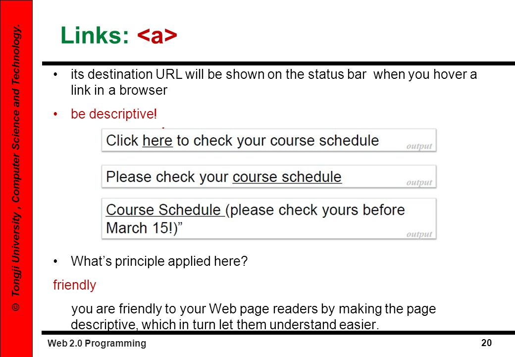 Links: <a> its destination URL will be shown on the status bar when you hover a link in a browser.