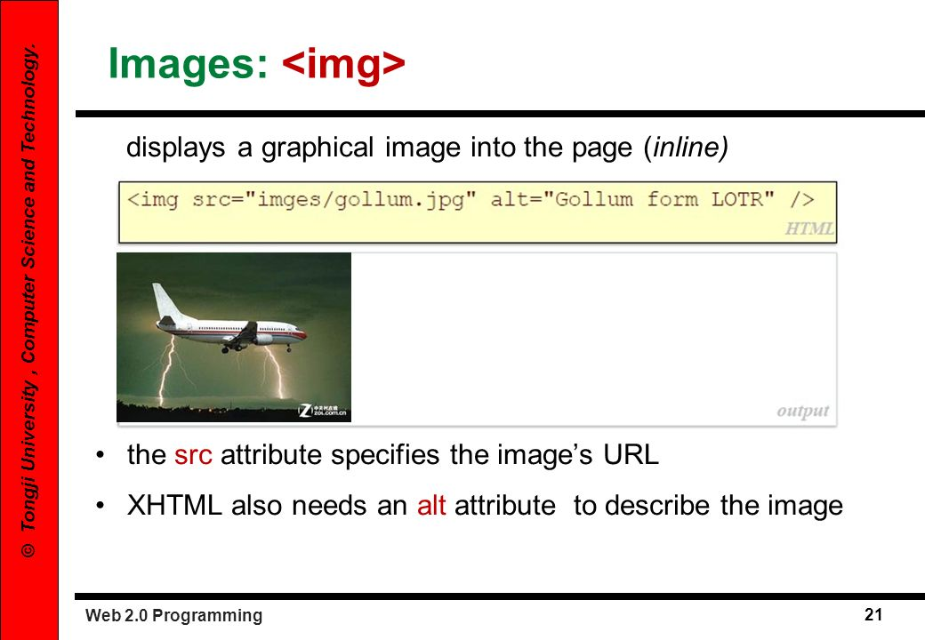 Images: <img> displays a graphical image into the page (inline)