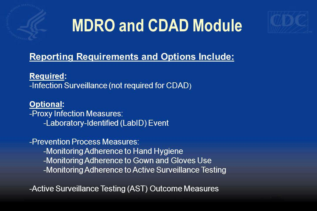 MDRO and CDAD Module Reporting Requirements and Options Include: