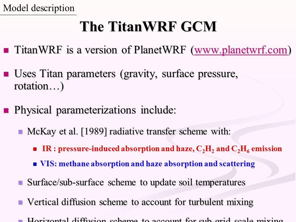 Model description The TitanWRF GCM. TitanWRF is a version of PlanetWRF (www.planetwrf.com)