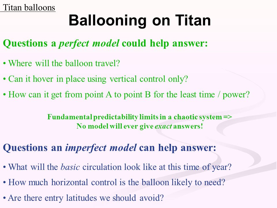 Ballooning on Titan Questions a perfect model could help answer: