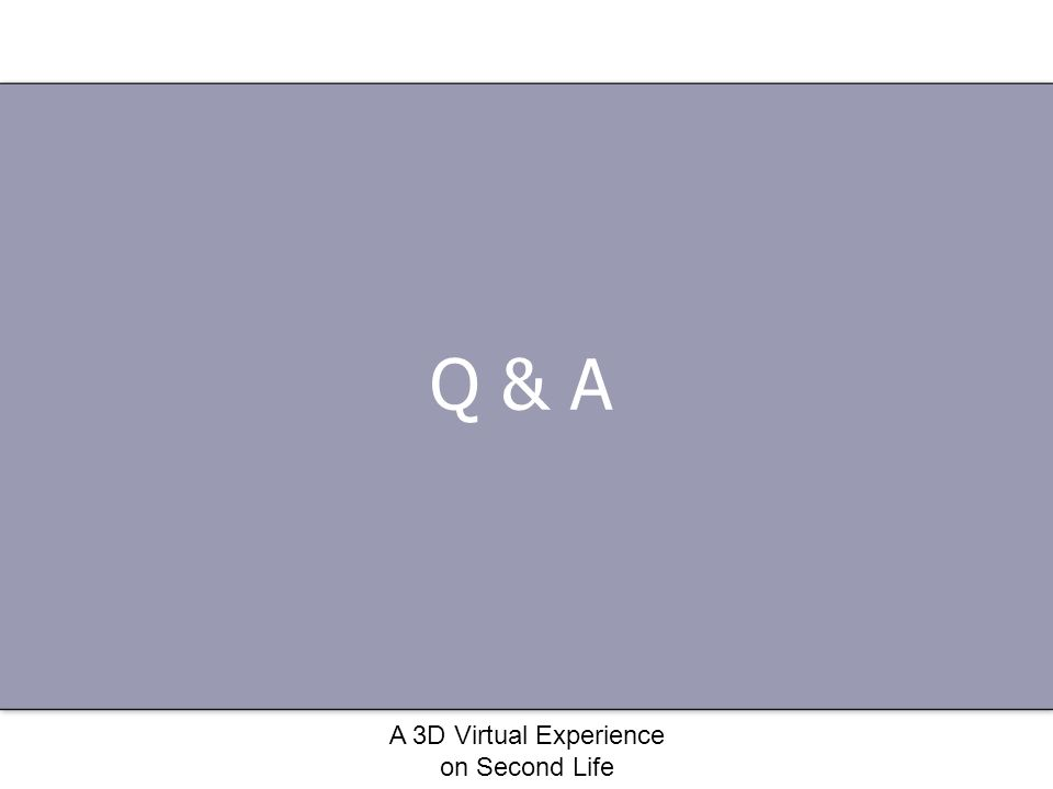 A 3D Virtual Experience on Second Life