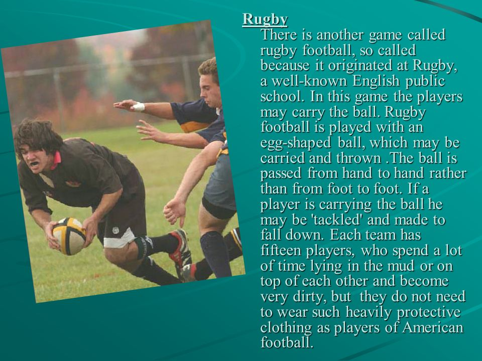 Rugby There is another game called rugby football, so called because it originated at Rugby, a well-known English public school.