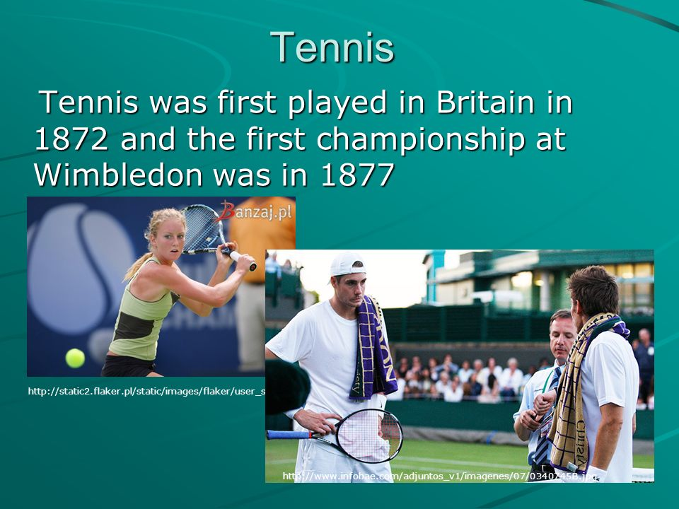Tennis Tennis was first played in Britain in 1872 and the first championship at Wimbledon was in 1877.