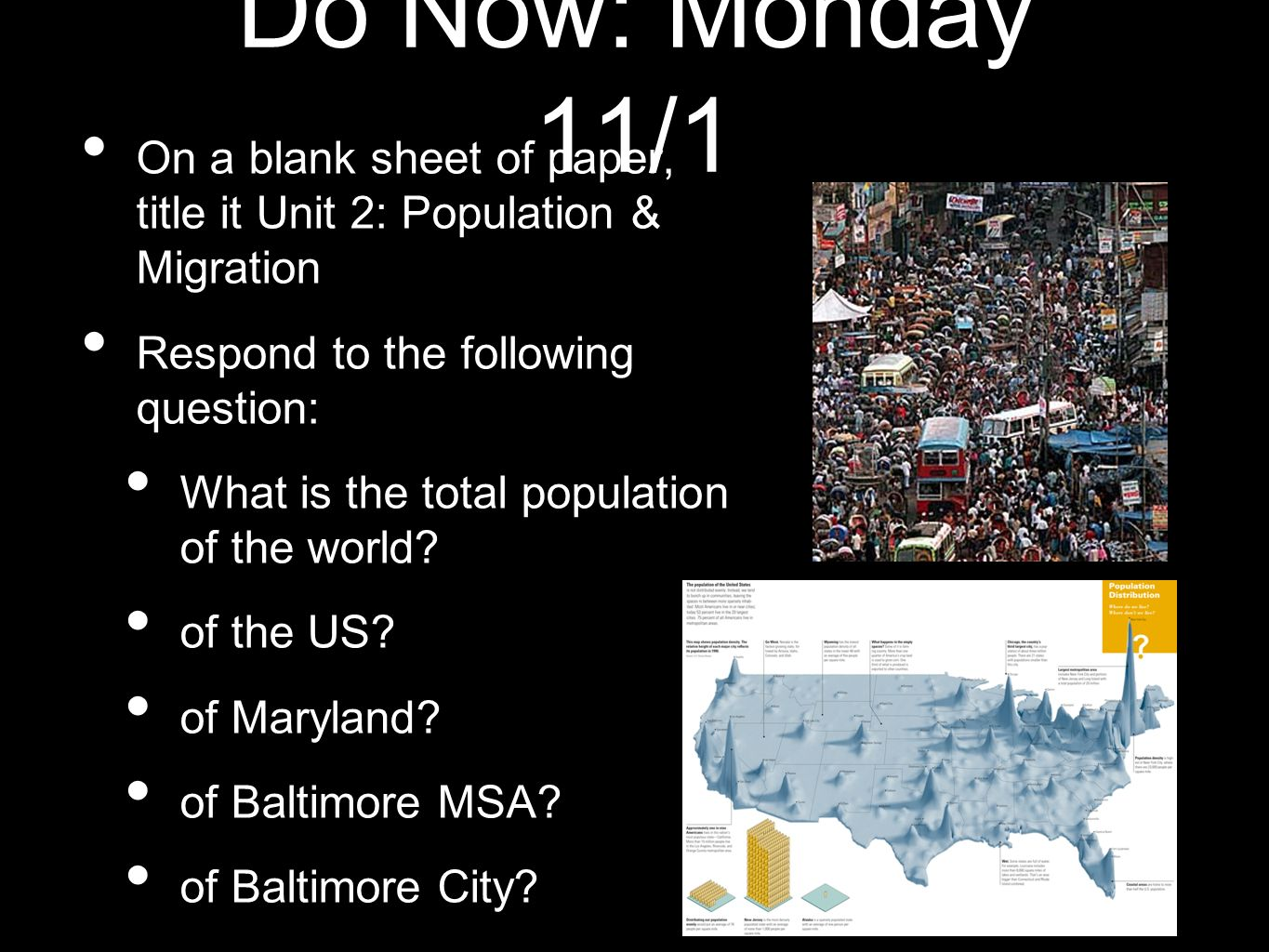 Do Now: Monday 11/1On a blank sheet of paper, title it Unit 2: Population & Migration. Respond to the following question: