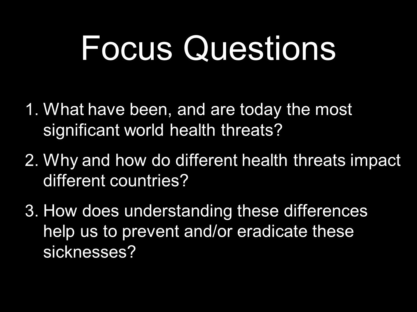 Focus Questions What have been, and are today the most significant world health threats
