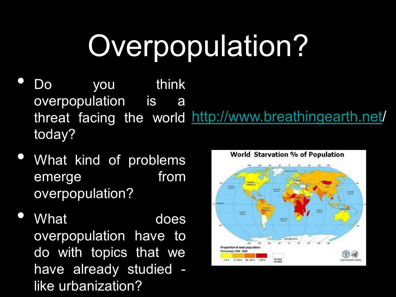 Overpopulation http://www.breathingearth.net/