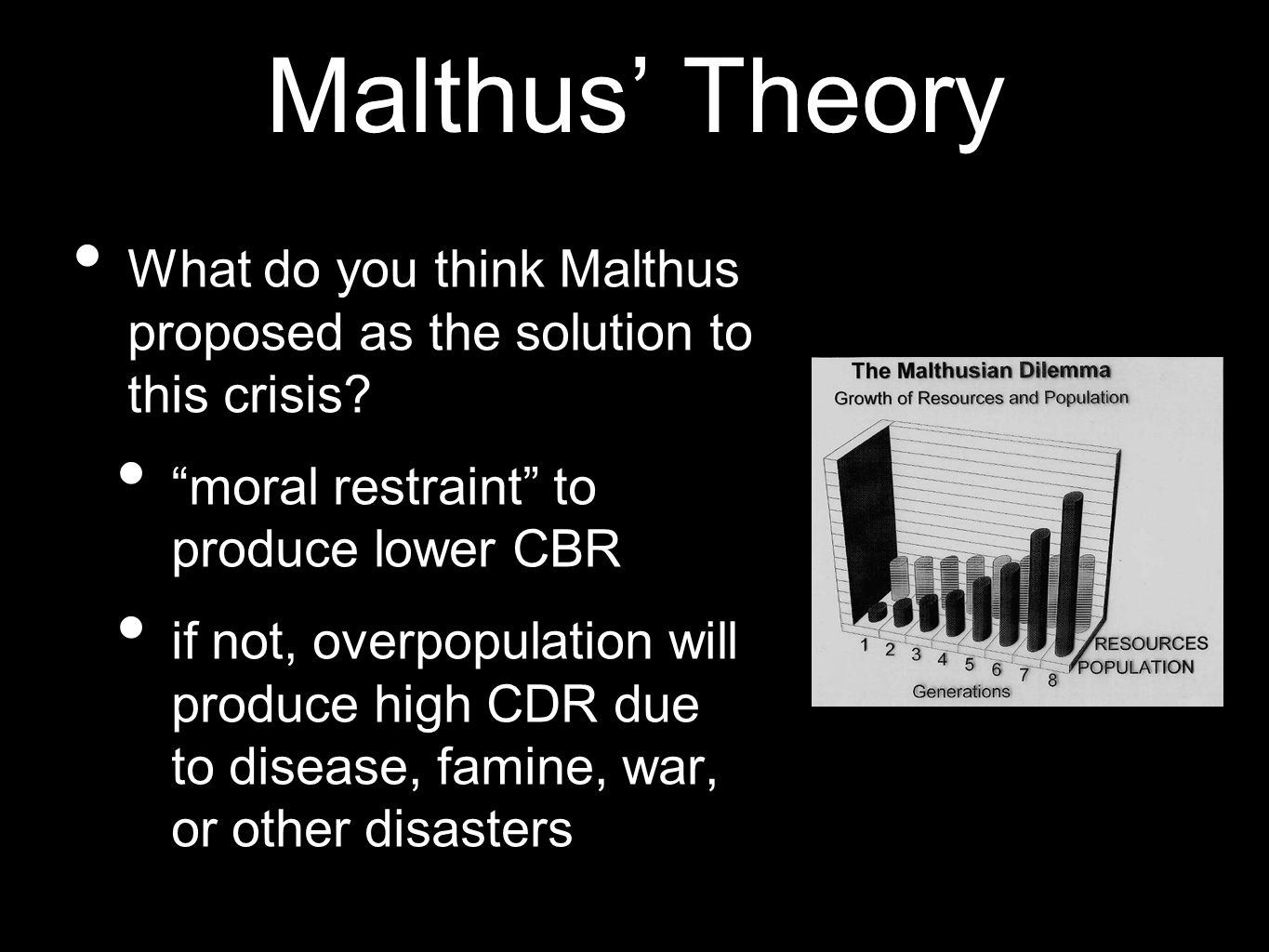 Malthus' Theory What do you think Malthus proposed as the solution to this crisis moral restraint to produce lower CBR.