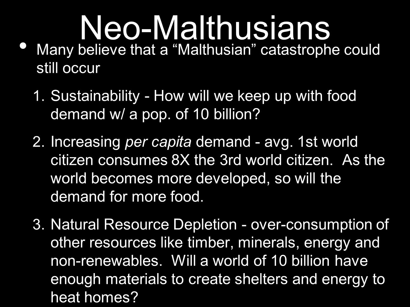 Neo-Malthusians Many believe that a Malthusian catastrophe could still occur.