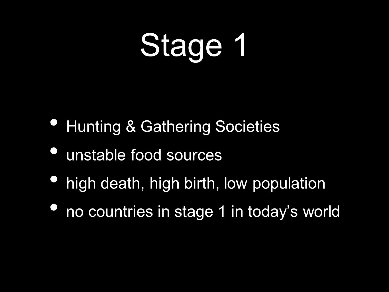 Stage 1 Hunting & Gathering Societies unstable food sources