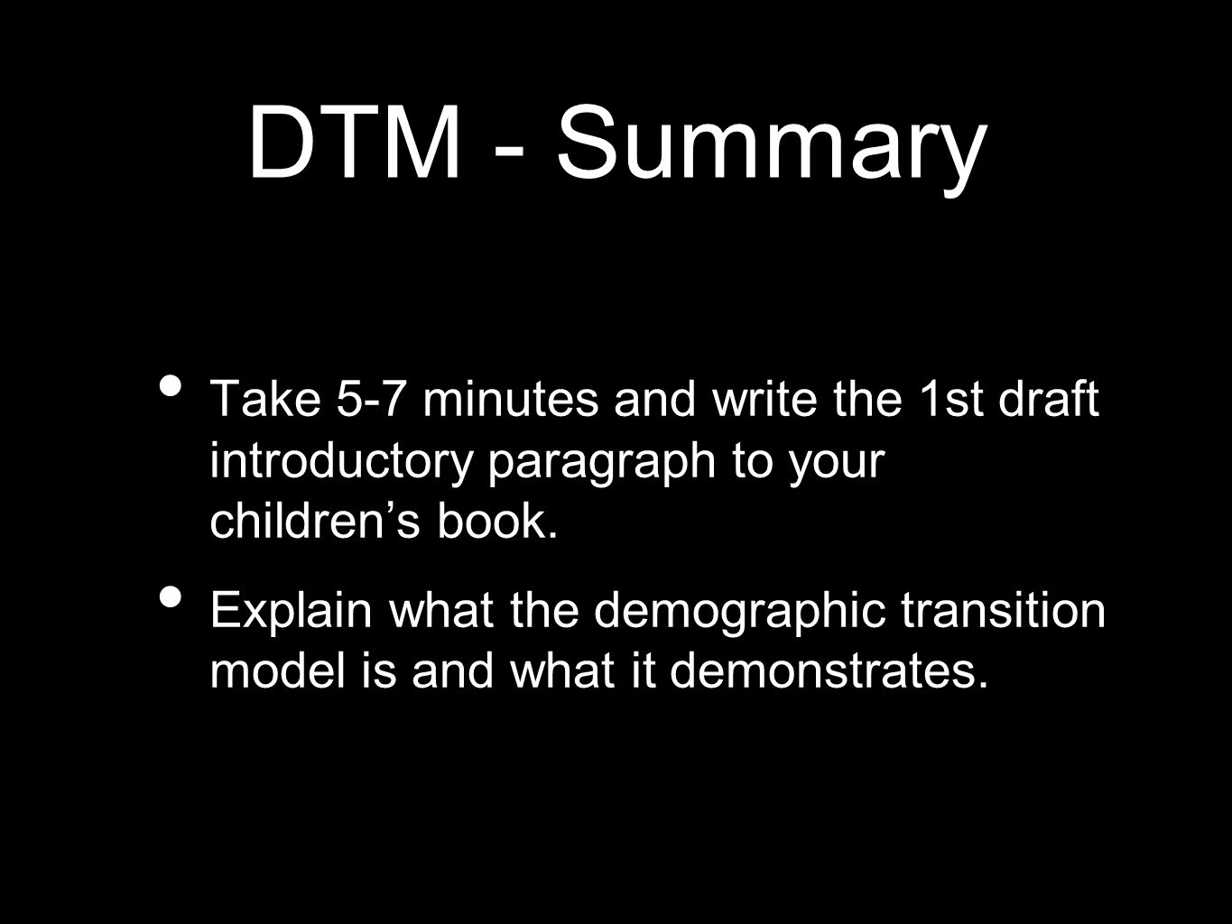 DTM - SummaryTake 5-7 minutes and write the 1st draft introductory paragraph to your children's book.