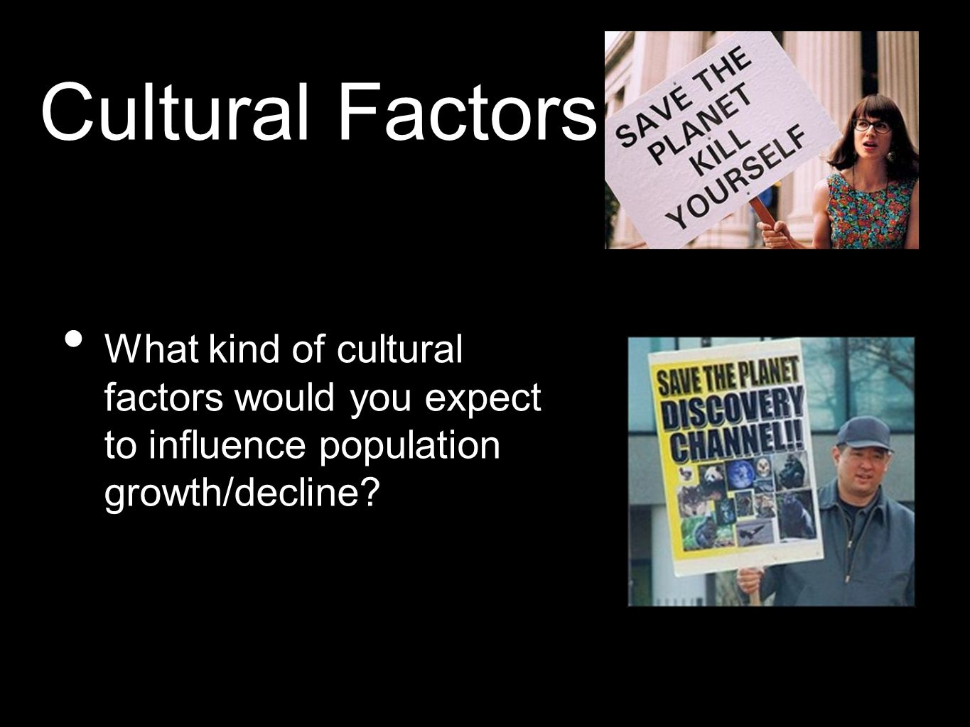 Cultural Factors What kind of cultural factors would you expect to influence population growth/decline
