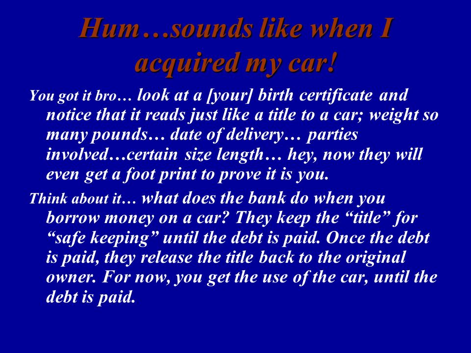 Hum…sounds like when I acquired my car!