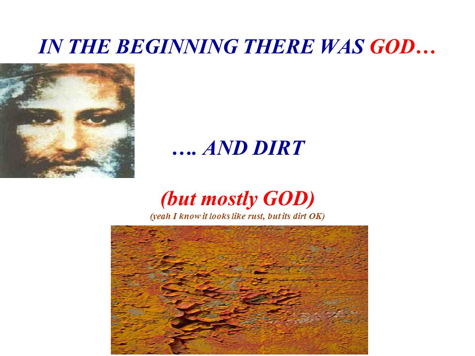 IN THE BEGINNING THERE WAS GOD… …. AND DIRT (but mostly GOD)
