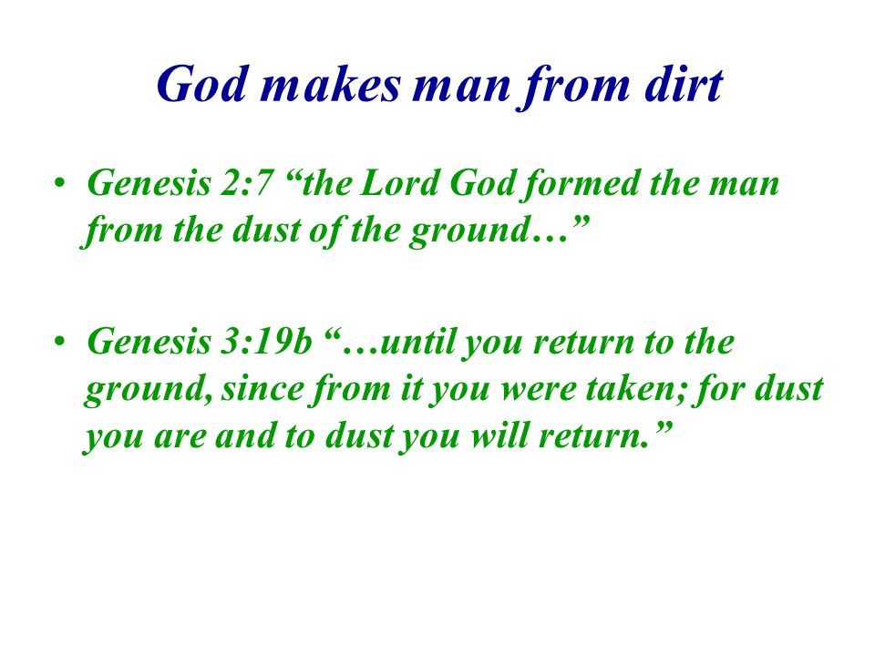 God makes man from dirt Genesis 2:7 the Lord God formed the man from the dust of the ground…
