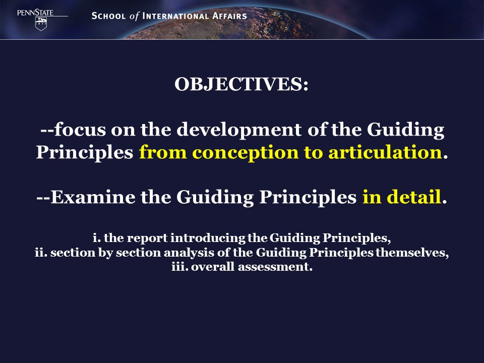 OBJECTIVES: --focus on the development of the Guiding Principles from conception to articulation.