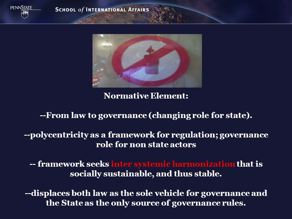 Normative Element: --From law to governance (changing role for state)
