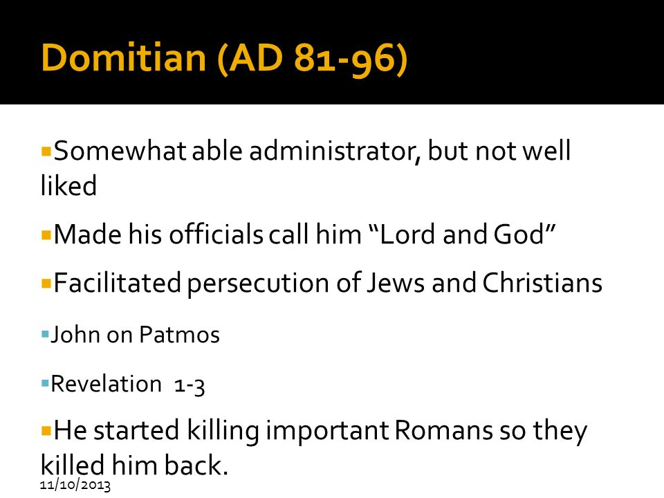 Domitian (AD 81-96) Somewhat able administrator, but not well liked
