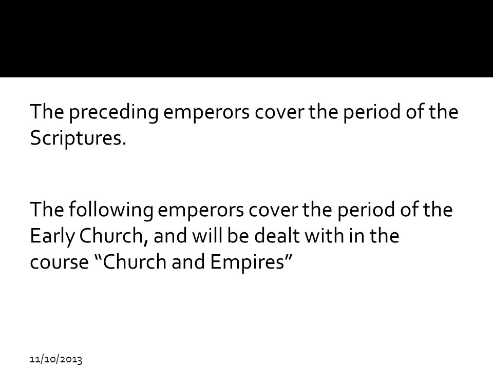 The preceding emperors cover the period of the Scriptures.