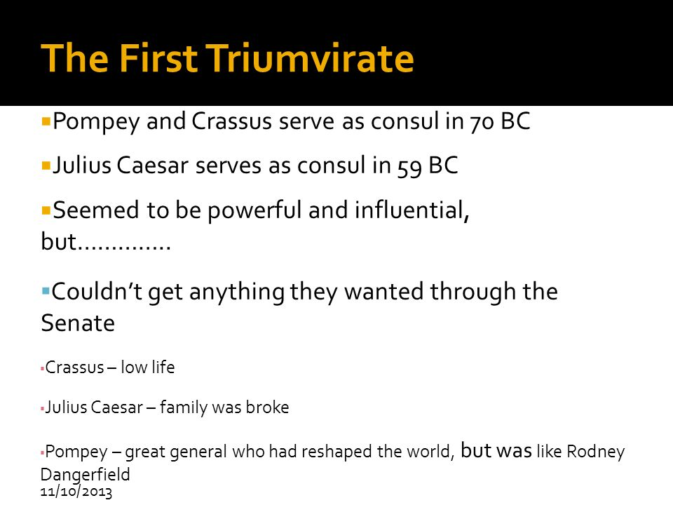 The First Triumvirate Pompey and Crassus serve as consul in 70 BC